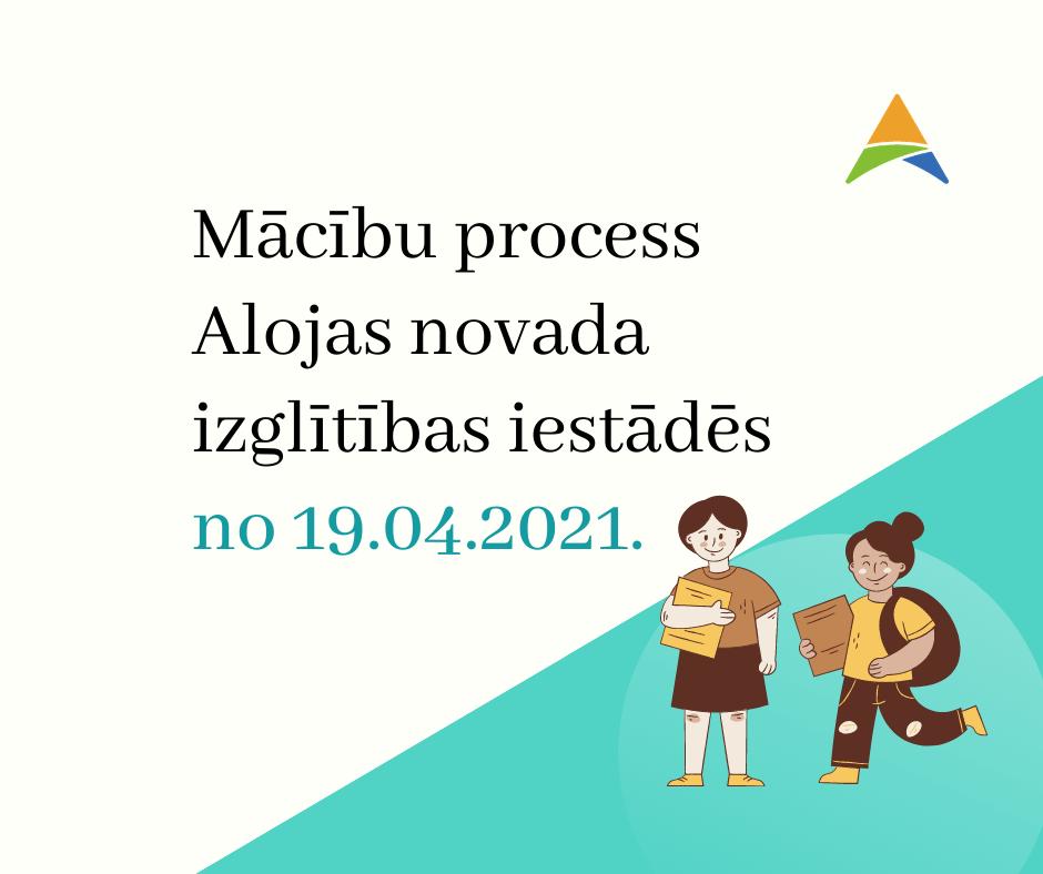 Mācību process Alojas novada izglītības iestādēs no 19. aprīļa