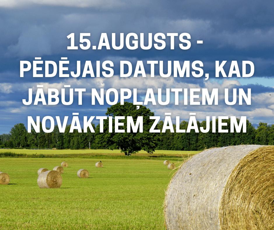 15. augusts – pēdējais datums, kad jābūt nopļautiem un novāktiem zālājiem